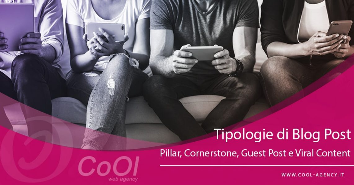 Tipologie di blog Post: Pillar, Cornerstone, Guest Post e Viral Content